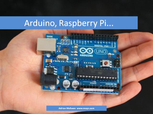 Arduino, Raspberry Pi...