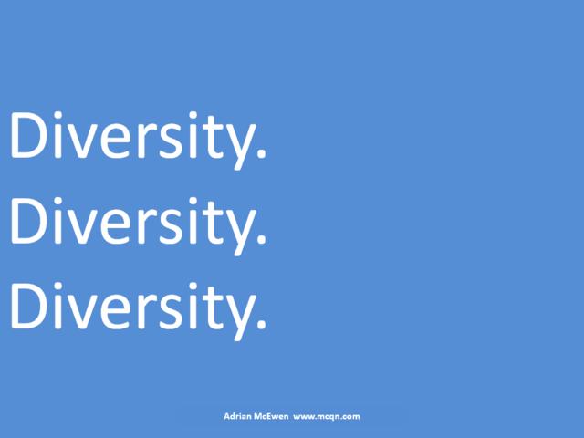 Diversity.  Diversity.  Diversity.