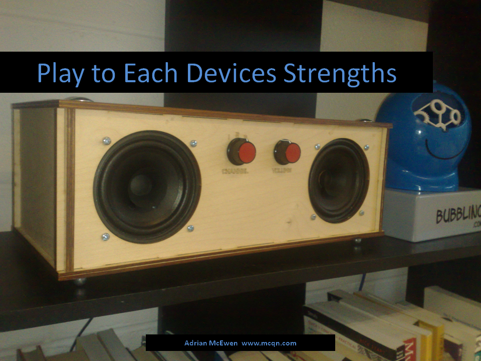 Play to Each Device's Strengths