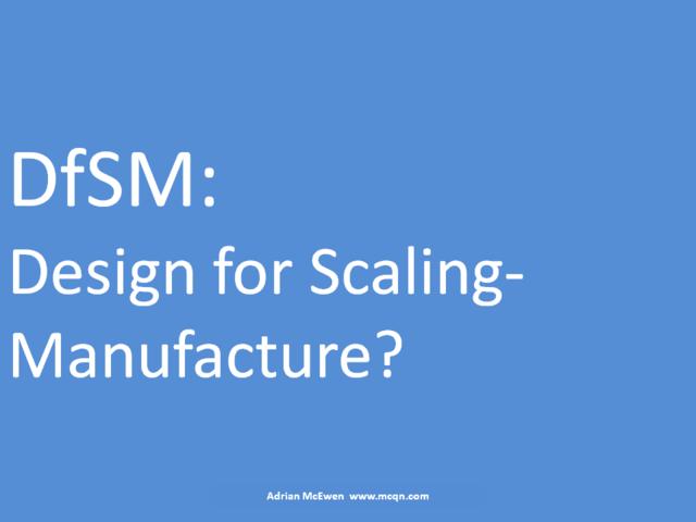 DfSM: Design for Scaling-Manufacture?