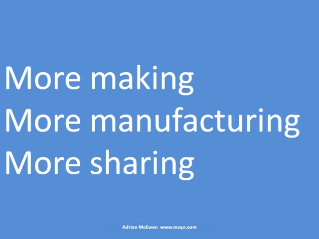 More making.  More manufacturing.  More sharing.